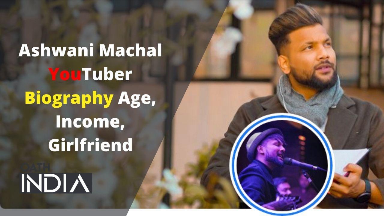 Ashwani Machal (YouTuber) Wiki/Bio Age, Income, Girlfriend